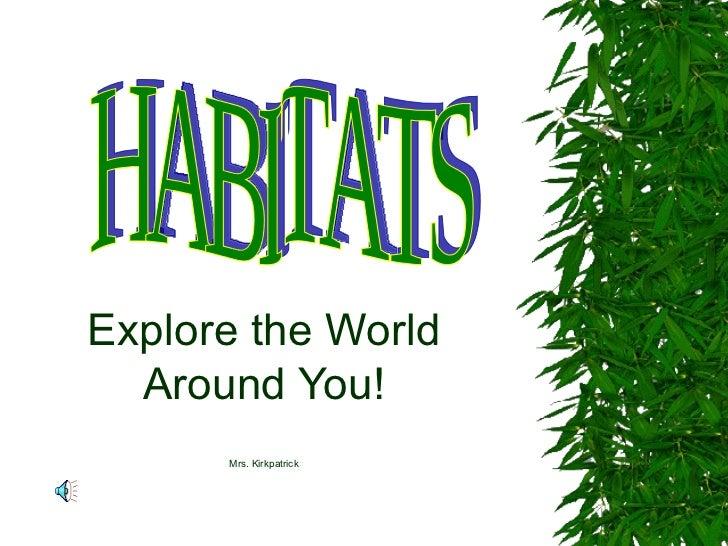 Explore the World  Around You!      Mrs. Kirkpatrick