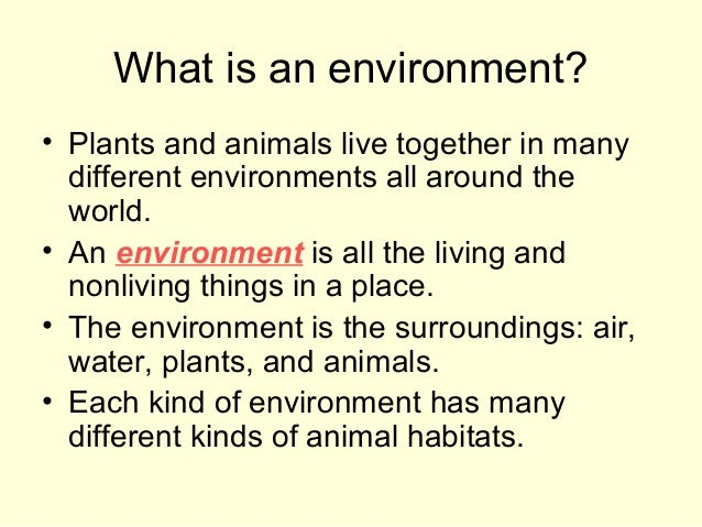 What is an environment? • Plants and animals live together in many different environments all around the world. • An envir...