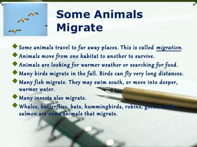 Some Animals Migrate Some animals travel to far away places. This is called migration. Animals move from one habitat to ...