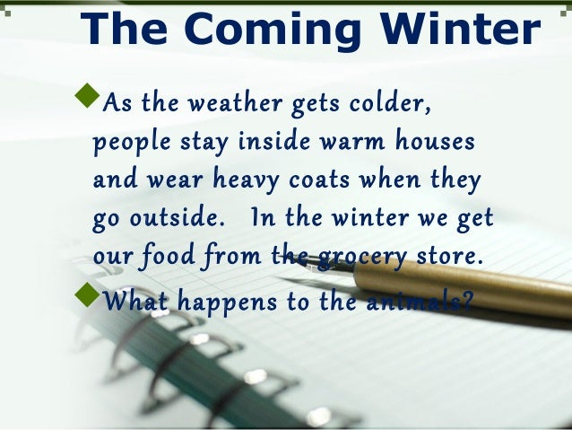 The Coming Winter As the weather gets colder, people stay inside warm houses and wear heavy coats when they go outside. I...