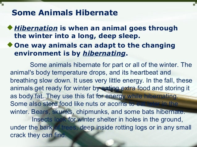 Some Animals Hibernate Hibernation is when an animal goes through the winter into a long, deep sleep. One way animals ca...