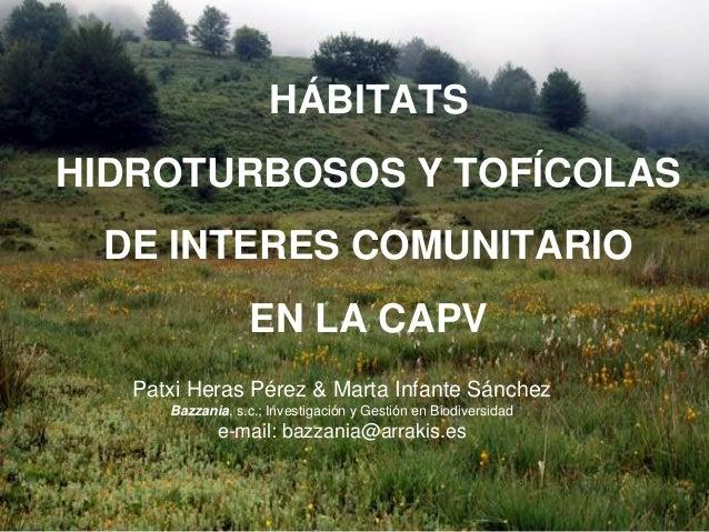 HÁBITATSHIDROTURBOSOS Y TOFÍCOLAS DE INTERES COMUNITARIO                  EN LA CAPV   Patxi Heras Pérez & Marta Infante S...