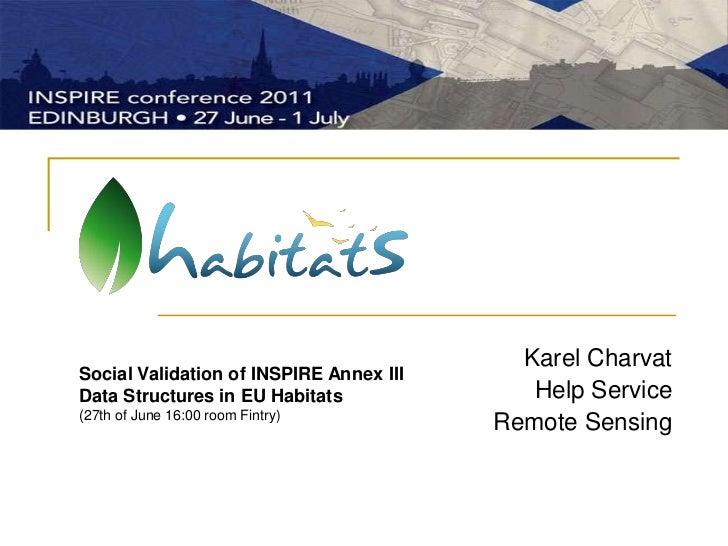 Karel Charvat<br />Help Service <br />Remote Sensing<br />Social Validation of INSPIRE Annex III Data Structures in EU Hab...