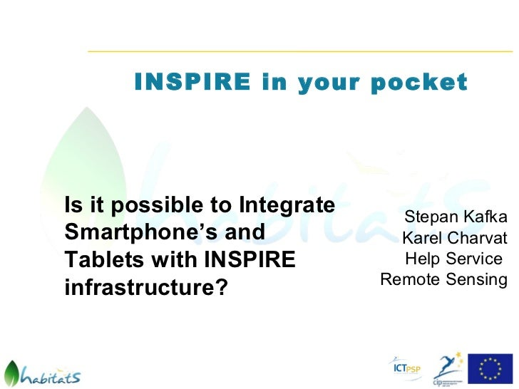 INSPIRE in your pocketIs it possible to Integrate     Stepan KafkaSmartphone's and                Karel CharvatTablets wit...