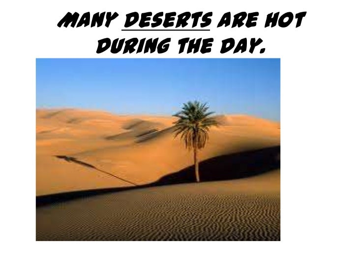 Many deserts are hot  during the day.
