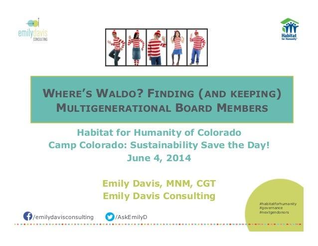 /emilydavisconsulting /AskEmilyD WHERE'S WALDO? FINDING (AND KEEPING) MULTIGENERATIONAL BOARD MEMBERS Habitat for Humanity...