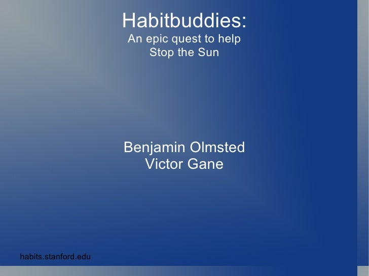 Habitbuddies: An epic quest to help Stop the Sun Benjamin Olmsted Victor Gane habits.stanford.edu