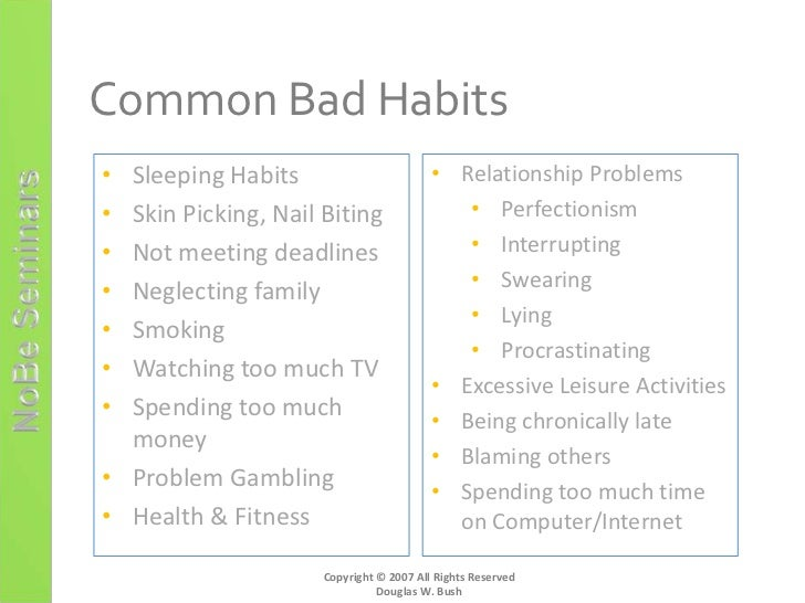 breaking the bad habits Bad habits we all have some, and they can be pretty tough to break when a cat or dog develops a bad habit or unwanted behavior, it can be even tougher to discourage it from continuing.