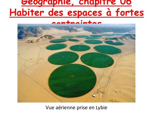 Géographie, chapitre 06 Habiter des espaces à fortes contraintes Vue aérienne prise en Lybie