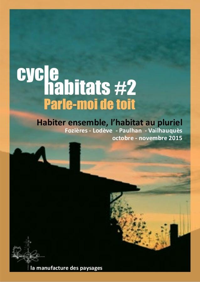 cycle habitats Parle-moi de toit Habiter ensemble, l'habitat au pluriel Fozières - Lodève - Paulhan - Vailhauquès octobre ...