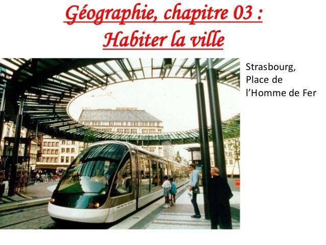 Géographie, chapitre 03 : Habiter la ville Strasbourg, Place de l'Homme de Fer