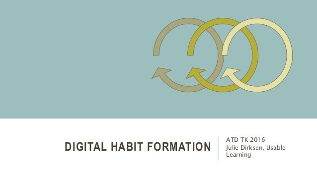 DIGITAL HABIT FORMATION ATD TK 2016 Julie Dirksen, Usable Learning