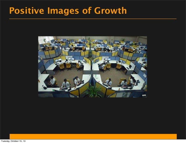 Positive Images of Growth  Tuesday, October 15, 13