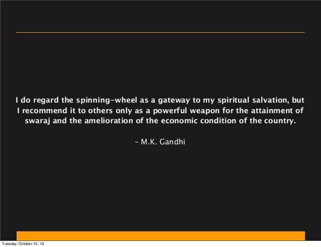 I do regard the spinning-wheel as a gateway to my spiritual salvation, but I recommend it to others only as a powerful wea...
