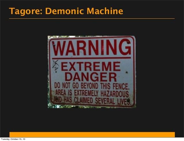 Tagore: Demonic Machine  Tuesday, October 15, 13