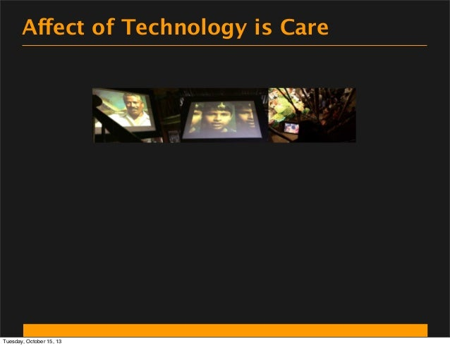 Affect of Technology is Care  Tuesday, October 15, 13
