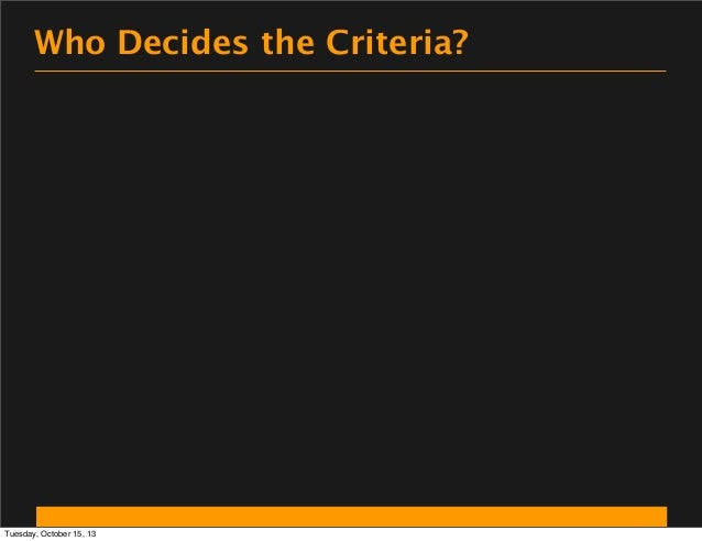 Who Decides the Criteria?  Tuesday, October 15, 13