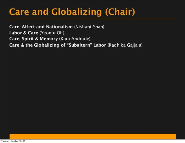 Care and Globalizing (Chair) Care, Affect and Nationalism (Nishant Shah) Labor & Care (Yeonju Oh) Care, Spirit & Memory (K...