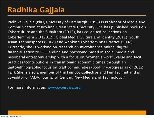 Radhika Gajjala Radhika Gajjala (PhD, University of Pittsburgh, 1998) is Professor of Media and Communication at Bowling G...