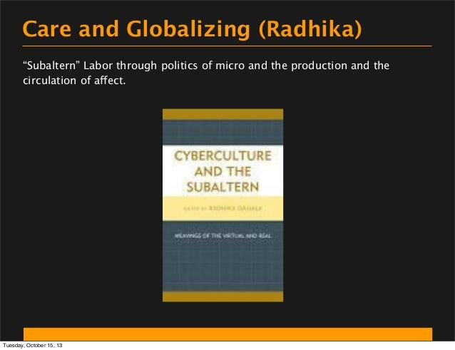 """Care and Globalizing (Radhika) """"Subaltern"""" Labor through politics of micro and the production and the circulation of affec..."""