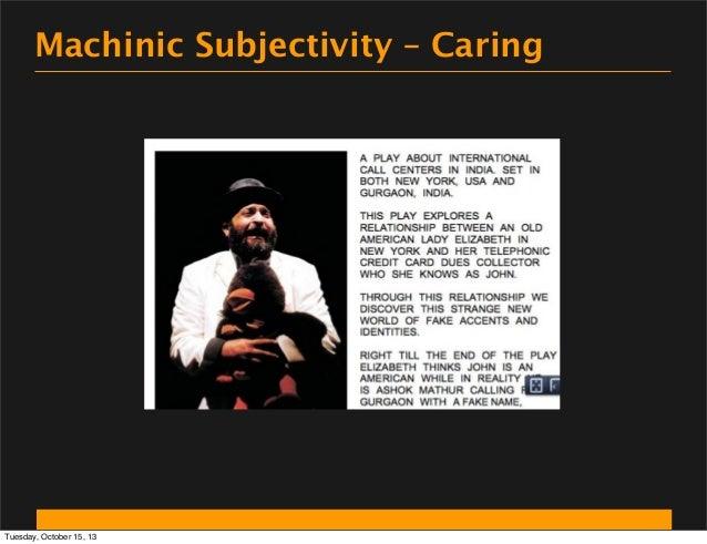 Machinic Subjectivity – Caring  Tuesday, October 15, 13