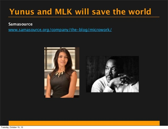 Yunus and MLK will save the world Samasource www.samasource.org/company/the-blog/microwork/  Tuesday, October 15, 13