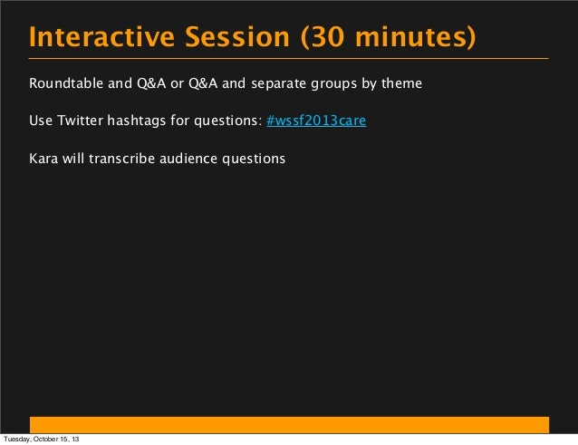 Interactive Session (30 minutes) Roundtable and Q&A or Q&A and separate groups by theme Use Twitter hashtags for questions...