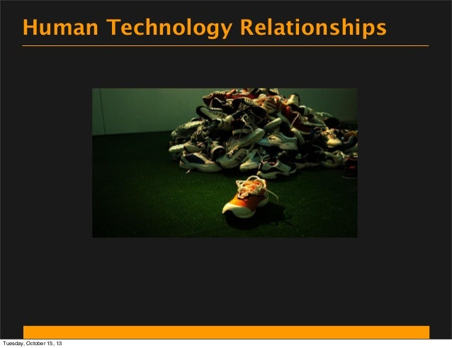 Human Technology Relationships  Tuesday, October 15, 13