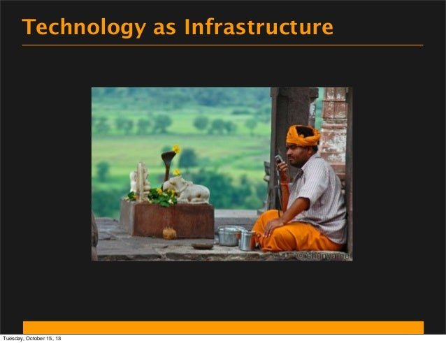 Technology as Infrastructure  Tuesday, October 15, 13