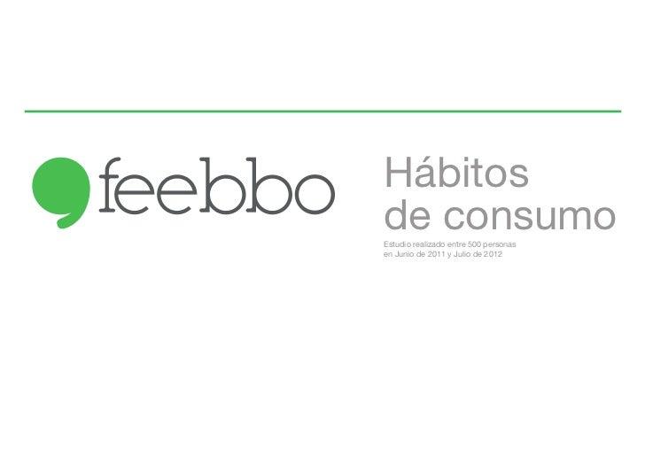 Hábitosde consumoEstudio realizado entre 500 personasen Junio de 2011 y Julio de 2012