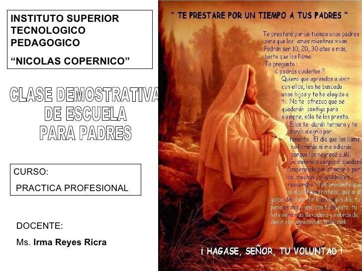 "CLASE DEMOSTRATIVA  DE ESCUELA  PARA PADRES INSTITUTO SUPERIOR TECNOLOGICO PEDAGOGICO  "" NICOLAS COPERNICO"" CURSO: PRACTIC..."