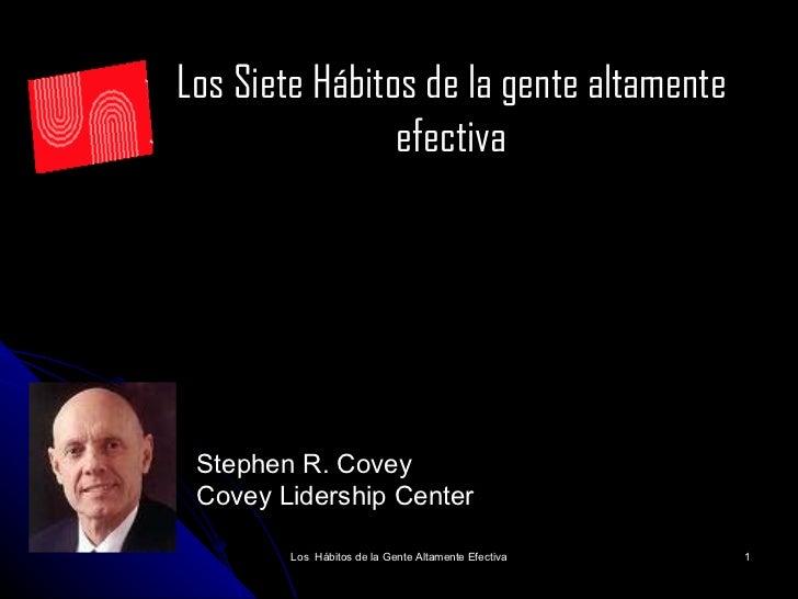 Los Siete Hábitos de la gente altamente                 efectiva      Stephen R. Covey  Covey Lidership Center          Lo...