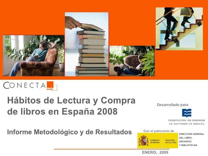 Hábitos de Lectura y Compra de libros en España 2008 Informe Metodológico y de Resultados Desarrollado para Con el patroci...