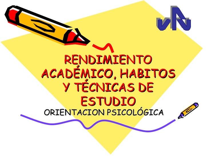 RENDIMIENTO ACADÉMICO, HABITOS Y TÉCNICAS DE ESTUDIO ORIENTACION PSICOLÓGICA