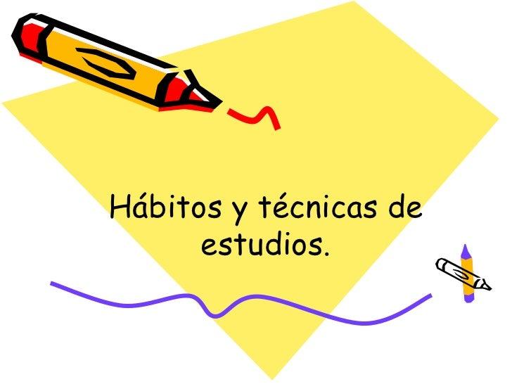 Hábitos y técnicas de      estudios.