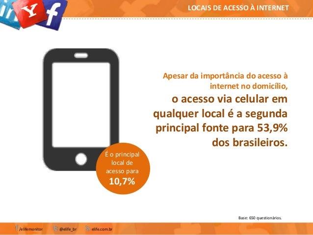 Apesar da importância do acesso àinternet no domicílio,o acesso via celular emqualquer local é a segundaprincipal fonte pa...