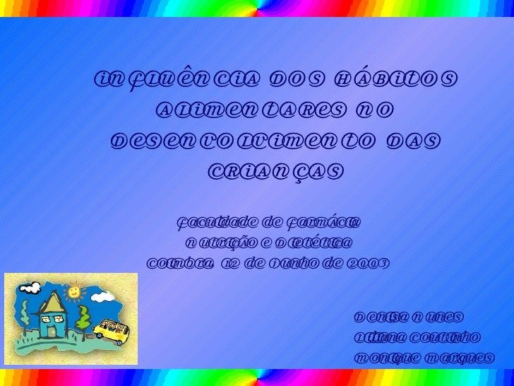 INFLUÊNCIA DOS HÁBITOS ALIMENTARES NO DESENVOLVIMENTO DAS CRIANÇAS Faculdade de Farmácia Nutrição e Dietética Coimbra, 12 ...