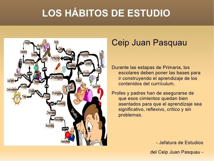 LOS HÁBITOS DE ESTUDIO           Ceip Juan Pasquau           Durante las estapas de Primaria, los             escolares de...