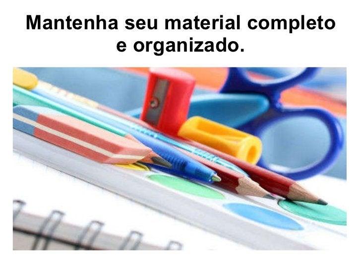 Mantenha seu material completo e organizado.
