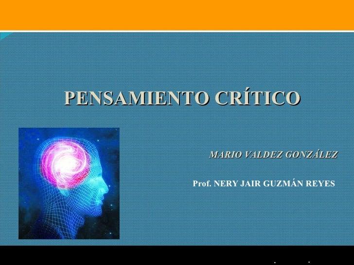 <ul><ul><li>MARIO VALDEZ GONZÁLEZ </li></ul></ul><ul><ul><ul><ul><ul><li>Prof.  NERY JAIR GUZMÁN  REYES   </li></ul></ul><...