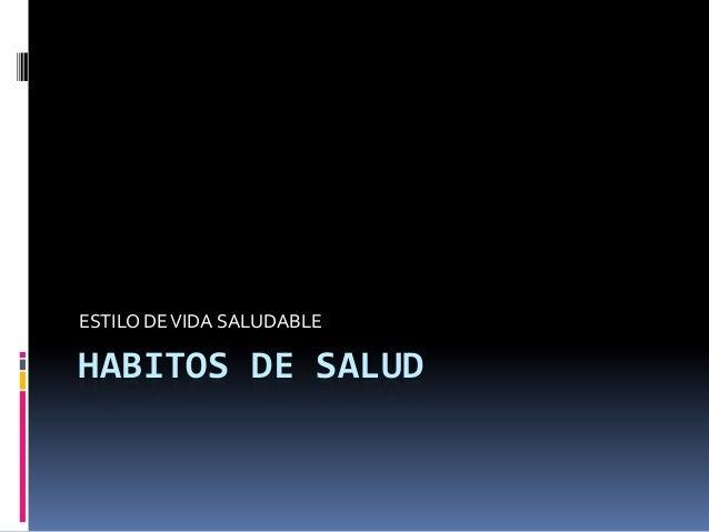 ESTILO DE VIDA SALUDABLE  HABITOS DE SALUD
