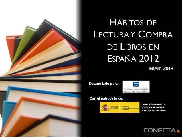 HÁBITOS DE  LECTURA Y COMPRA     DE LIBROS EN     ESPAÑA 2012                              Enero 2013Desarrollado para:Con...