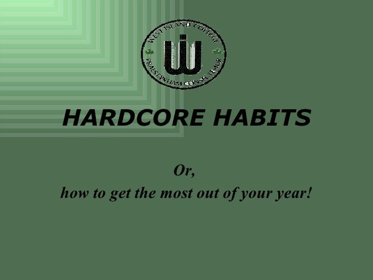 HARDCORE HABITS   Or,  how to get the most out of your year!