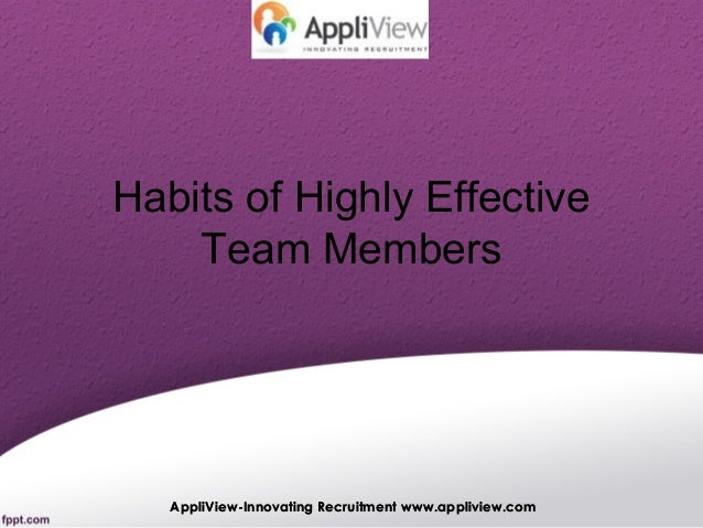 Habits of Highly Effective Team Members  AppliView-Innovating Recruitment www.appliview.com