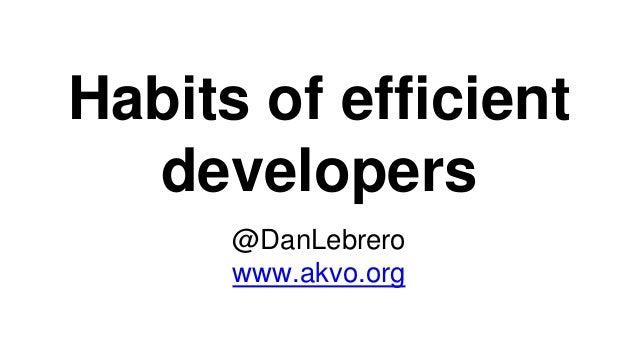 Habits of efficient developers @DanLebrero www.akvo.org
