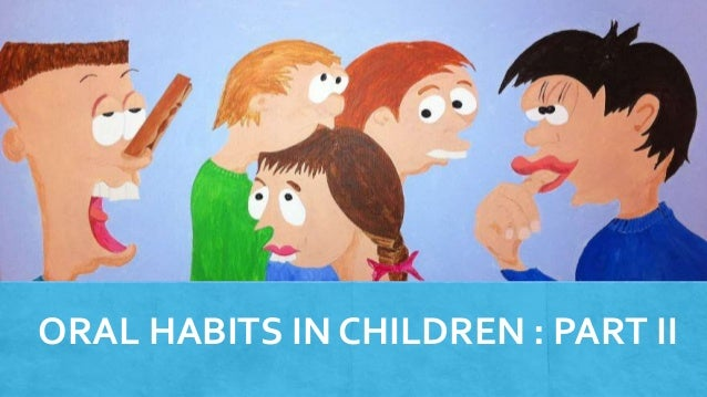 ORAL HABITS IN CHILDREN : PART II