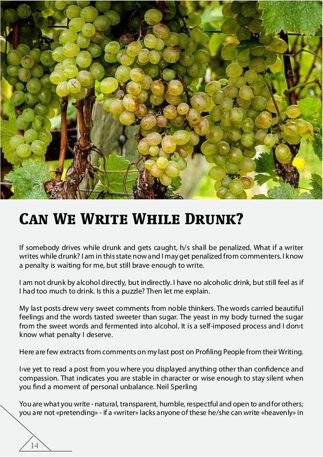 14 Can We Write While Drunk? If somebody drives while drunk and gets caught, h/s shall be penalized. What if a writer writ...
