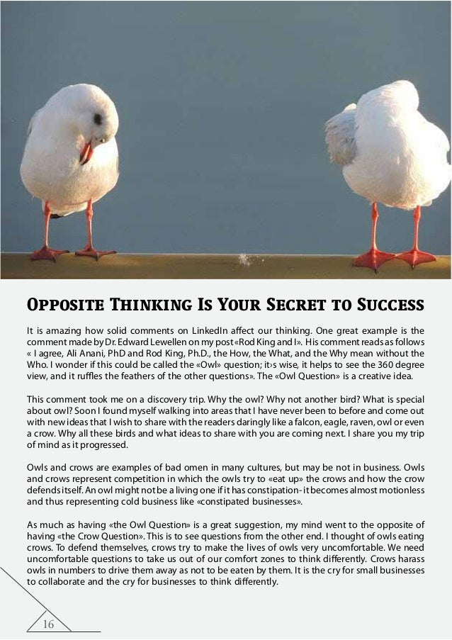 16 Opposite Thinking Is Your Secret to Success It is amazing how solid comments on LinkedIn affect our thinking. One great...