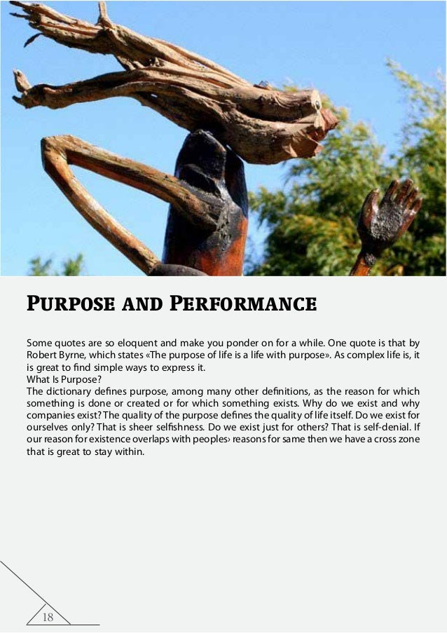 18 Purpose and Performance Some quotes are so eloquent and make you ponder on for a while. One quote is that by Robert Byr...