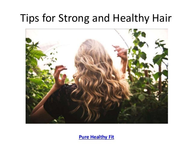 Tips for Strong and Healthy Hair Pure Healthy Fit